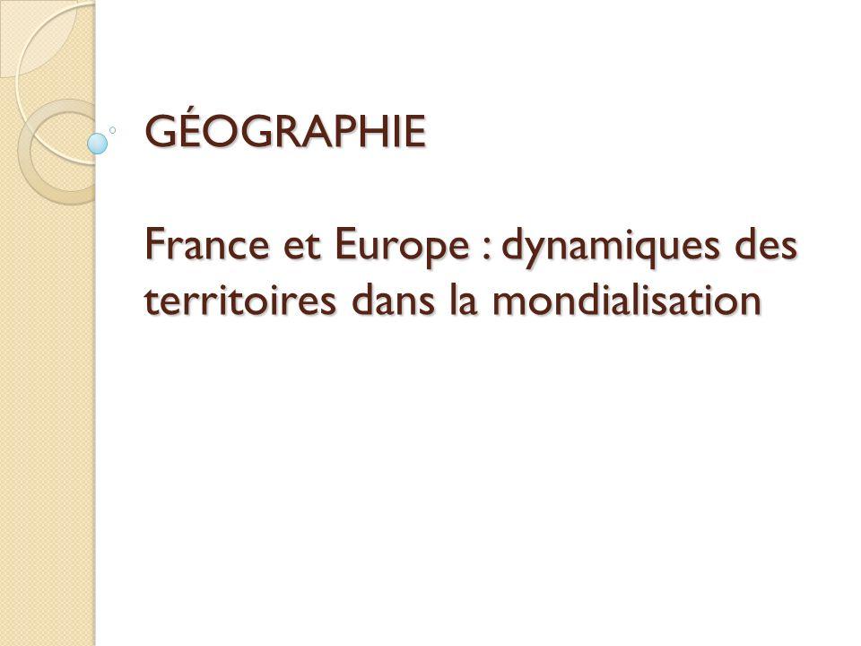 GÉOGRAPHIE France et Europe : dynamiques des territoires dans la mondialisation