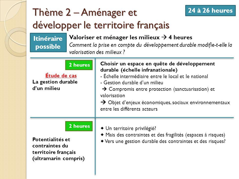 Thème 2 – Aménager et développer le territoire français 24 à 26 heures Itinéraire possible Valoriser et ménager les milieux 4 heures Comment la prise