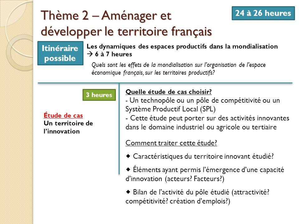 Thème 2 – Aménager et développer le territoire français 24 à 26 heures Les dynamiques des espaces productifs dans la mondialisation 6 à 7 heures Quels