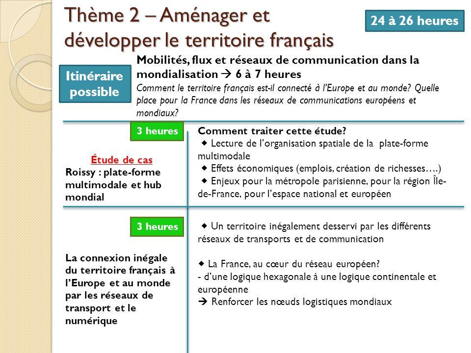 Thème 2 – Aménager et développer le territoire français 24 à 26 heures Mobilités, flux et réseaux de communication dans la mondialisation 6 à 7 heures