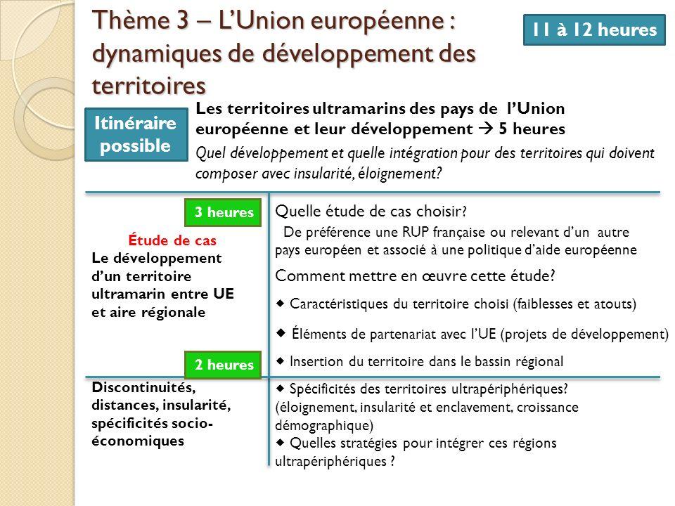 Thème 3 – LUnion européenne : dynamiques de développement des territoires 11 à 12 heures Les territoires ultramarins des pays de lUnion européenne et
