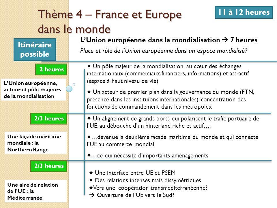 Thème 4 – France et Europe dans le monde 11 à 12 heures LUnion européenne dans la mondialisation 7 heures Place et rôle de lUnion européenne dans un e