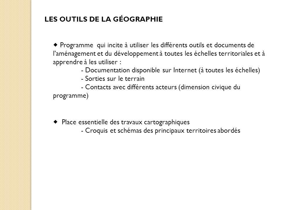 LES OUTILS DE LA GÉOGRAPHIE Programme qui incite à utiliser les différents outils et documents de laménagement et du développement à toutes les échell
