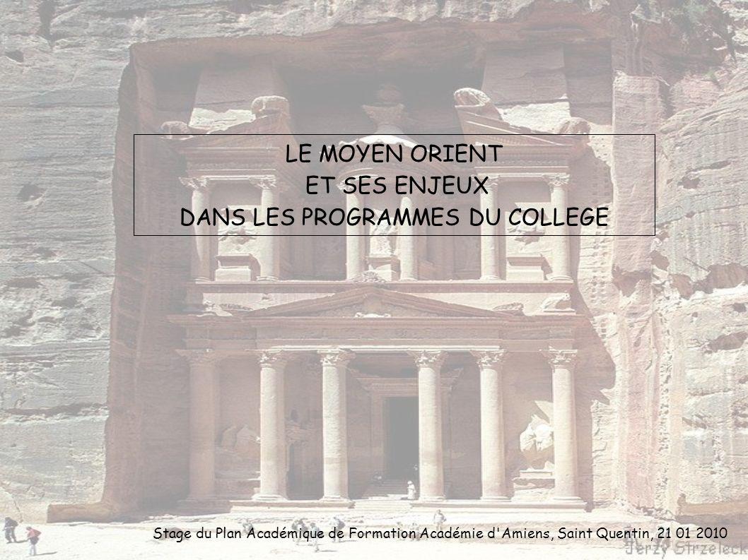 Stage du Plan Académique de Formation Académie d'Amiens, Saint Quentin, 21 01 2010 LE MOYEN ORIENT ET SES ENJEUX DANS LES PROGRAMMES DU COLLEGE