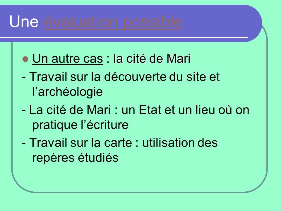 Une évaluation possibleévaluation possible la cité de Mari Un autre cas : la cité de Mari - Travail sur la découverte du site et larchéologie - La cit