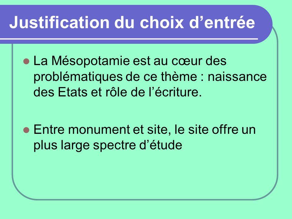 Justification du choix dentrée La Mésopotamie est au cœur des problématiques de ce thème : naissance des Etats et rôle de lécriture. Entre monument et