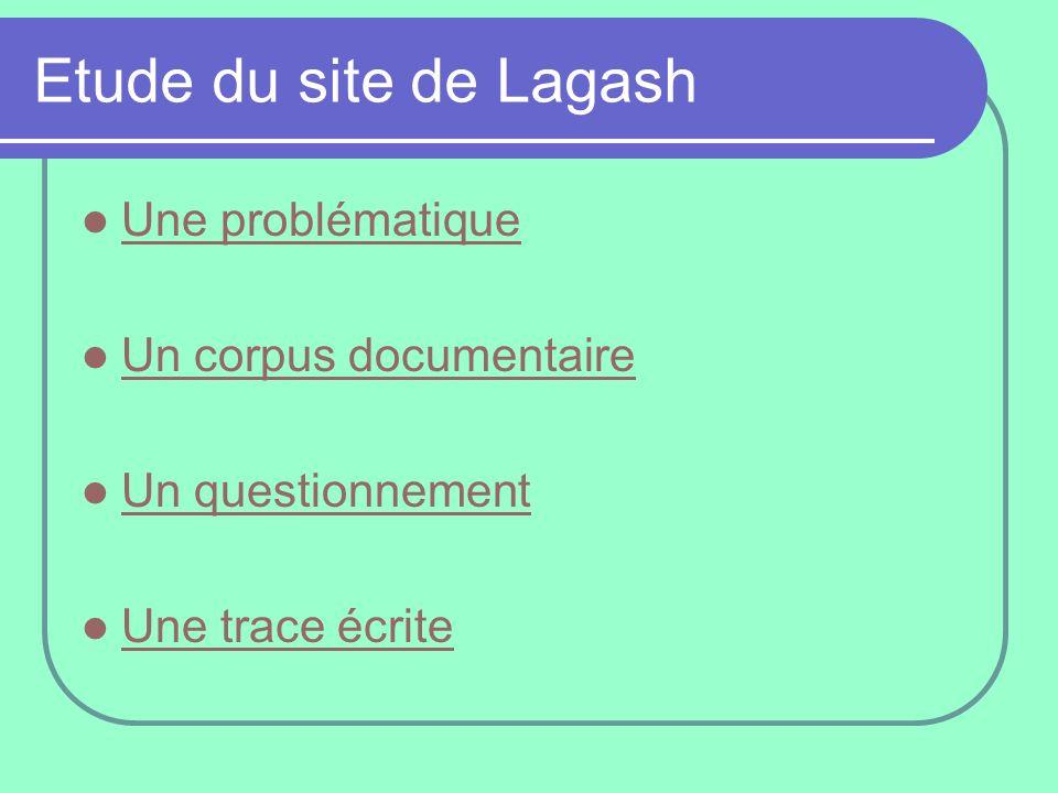 Etude du site de Lagash Une problématique Un corpus documentaire Un questionnement Une trace écrite