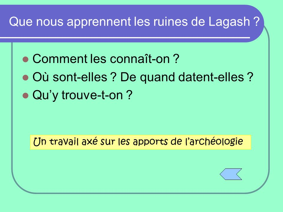Que nous apprennent les ruines de Lagash ? Comment les connaît-on ? Où sont-elles ? De quand datent-elles ? Quy trouve-t-on ? Un travail axé sur les a