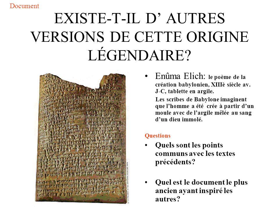 EXISTE-T-IL D AUTRES VERSIONS DE CETTE ORIGINE LÉGENDAIRE? Enûma Elich: le poème de la création babylonien, XIIIè siècle av. J-C, tablette en argile.