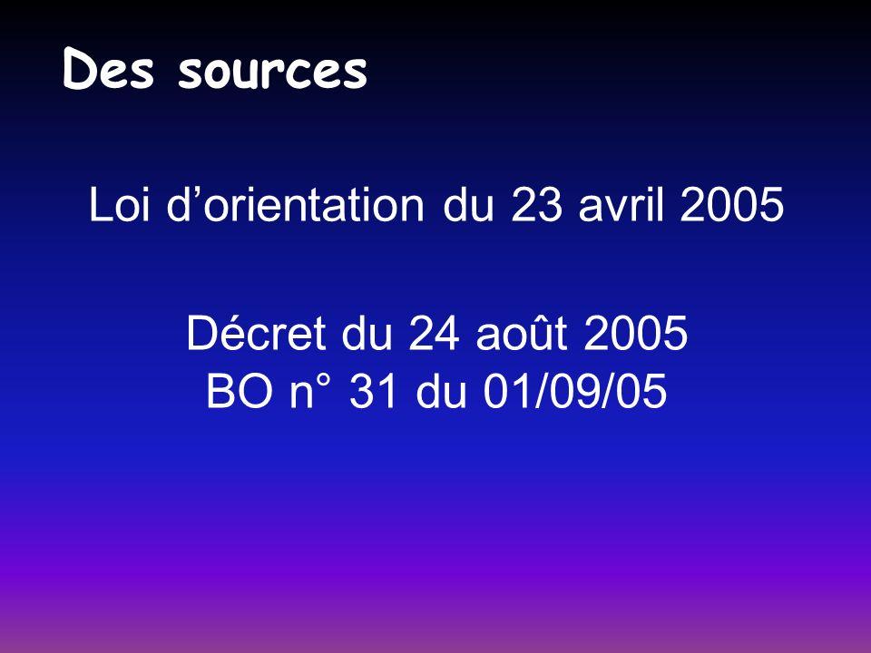 Loi dorientation du 23 avril 2005 Décret du 24 août 2005 BO n° 31 du 01/09/05 Des sources
