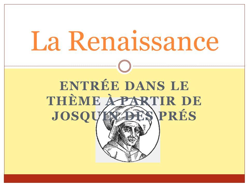 ENTRÉE DANS LE THÈME À PARTIR DE JOSQUIN DES PRÉS La Renaissance