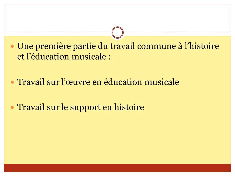 Une première partie du travail commune à lhistoire et léducation musicale : Travail sur lœuvre en éducation musicale Travail sur le support en histoir