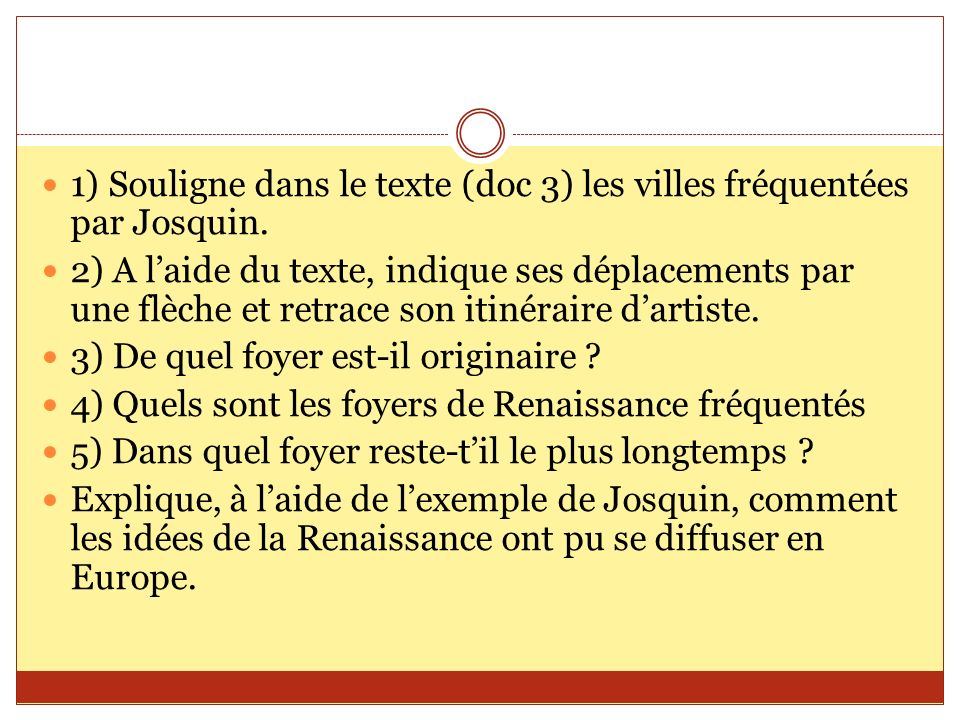 1) Souligne dans le texte (doc 3) les villes fréquentées par Josquin. 2) A laide du texte, indique ses déplacements par une flèche et retrace son itin