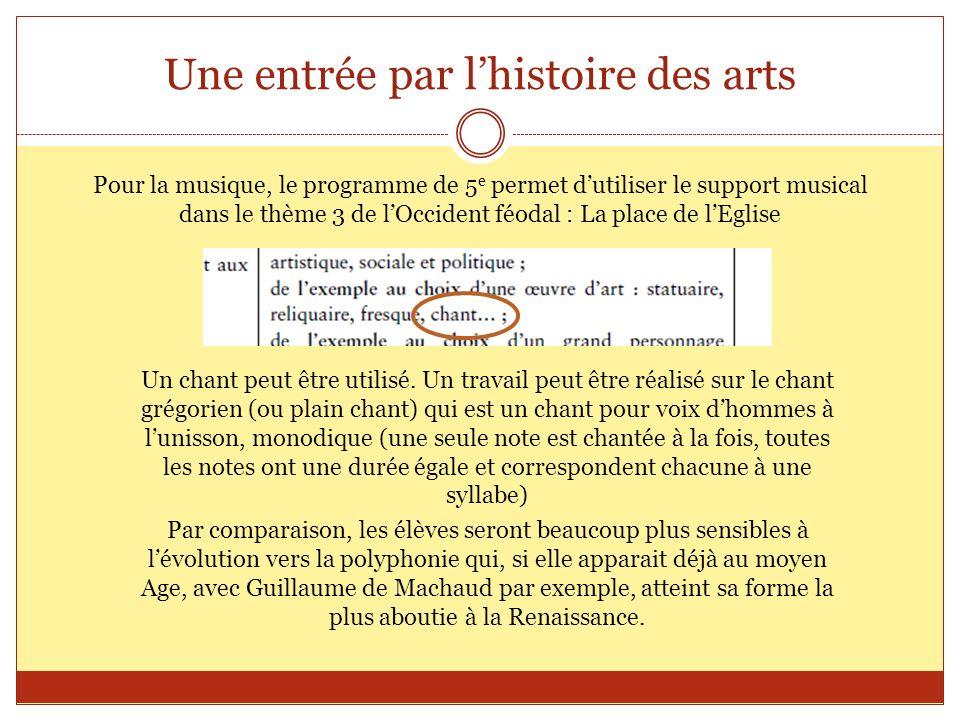 Une entrée par lhistoire des arts Pour la musique, le programme de 5 e permet dutiliser le support musical dans le thème 3 de lOccident féodal : La pl