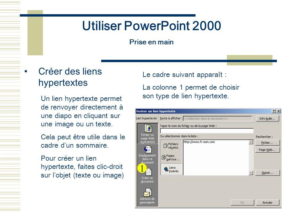 Utiliser PowerPoint 2000 Prise en main Créer des liens hypertextes Pour un lien renvoyant à une diapo, cliquez sur « Emplacement dans un document » (1), puis choisissez la diapo destinataire du lien (2).