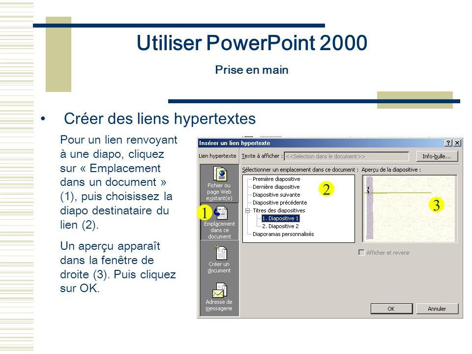 Utiliser PowerPoint 2000 Prise en main Créer des liens hypertextes Pour un lien renvoyant à une diapo, cliquez sur « Emplacement dans un document » (1