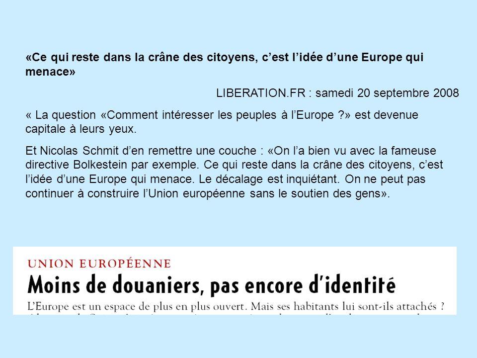 «Ce qui reste dans la crâne des citoyens, cest lidée dune Europe qui menace» LIBERATION.FR : samedi 20 septembre 2008 « La question «Comment intéresser les peuples à lEurope ?» est devenue capitale à leurs yeux.