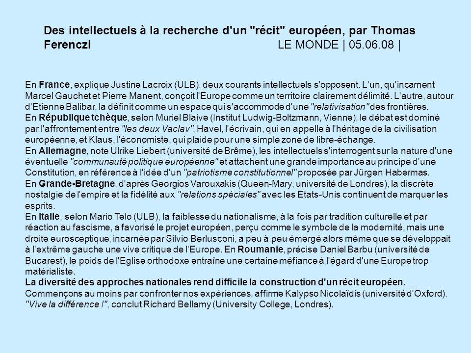 Des intellectuels à la recherche d un récit européen, par Thomas Ferenczi LE MONDE | 05.06.08 | En France, explique Justine Lacroix (ULB), deux courants intellectuels s opposent.