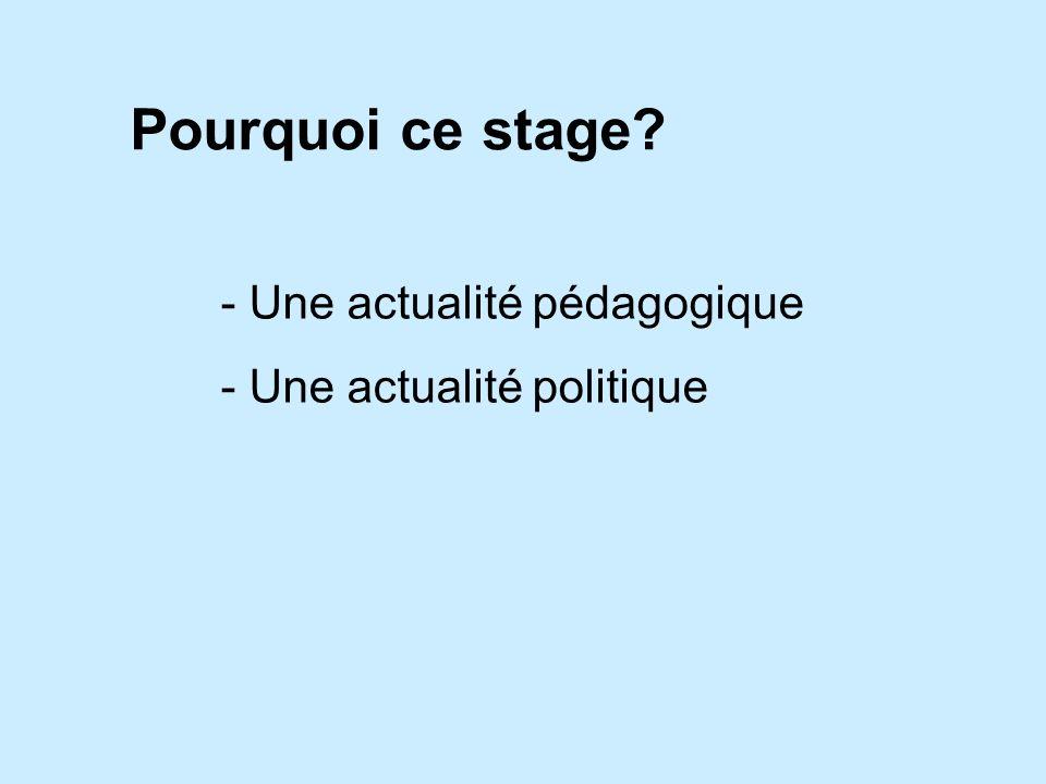 Pourquoi ce stage? - Une actualité pédagogique - Une actualité politique