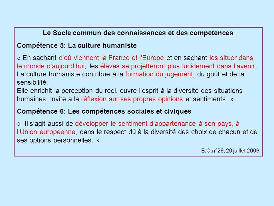 Le Socle commun des connaissances et des compétences Compétence 5: La culture humaniste « En sachant doù viennent la France et lEurope et en sachant les situer dans le monde daujourdhui, les élèves se projetteront plus lucidement dans lavenir.