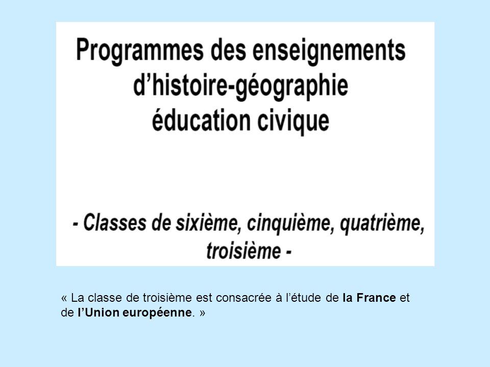 « La classe de troisième est consacrée à létude de la France et de lUnion européenne. »