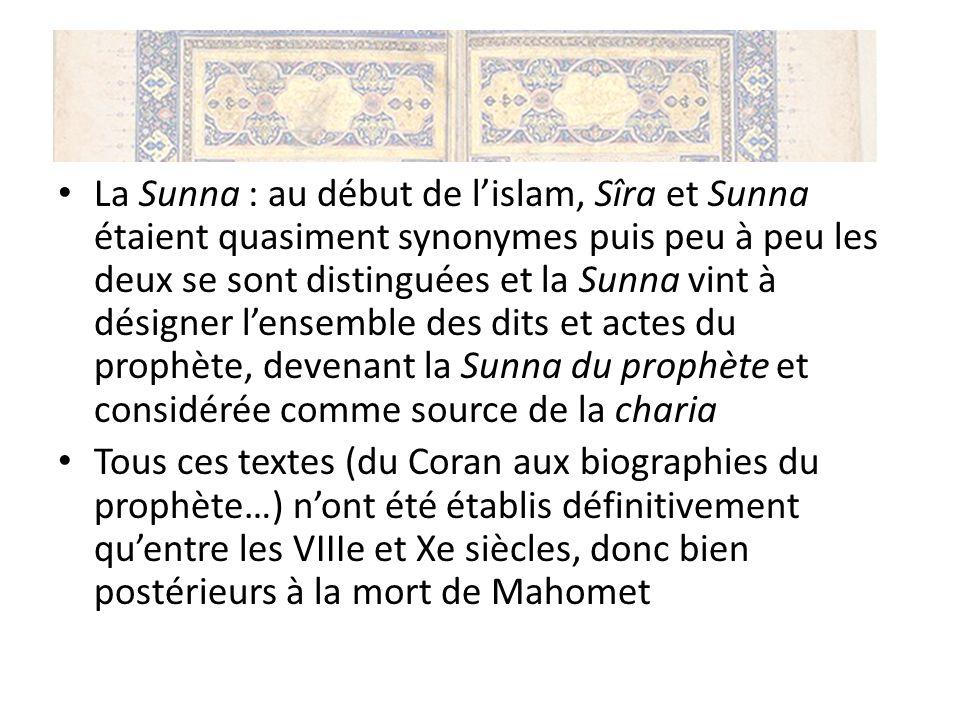 La Sunna : au début de lislam, Sîra et Sunna étaient quasiment synonymes puis peu à peu les deux se sont distinguées et la Sunna vint à désigner lense