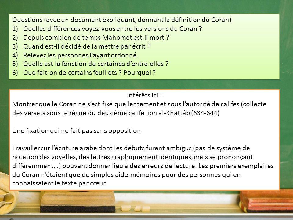 Intérêts ici : Montrer que le Coran ne sest fixé que lentement et sous lautorité de califes (collecte des versets sous le règne du deuxième calife ibn