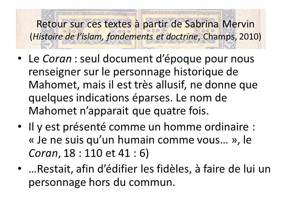 Retour sur ces textes à partir de Sabrina Mervin (Histoire de lislam, fondements et doctrine, Champs, 2010) Le Coran : seul document dépoque pour nous