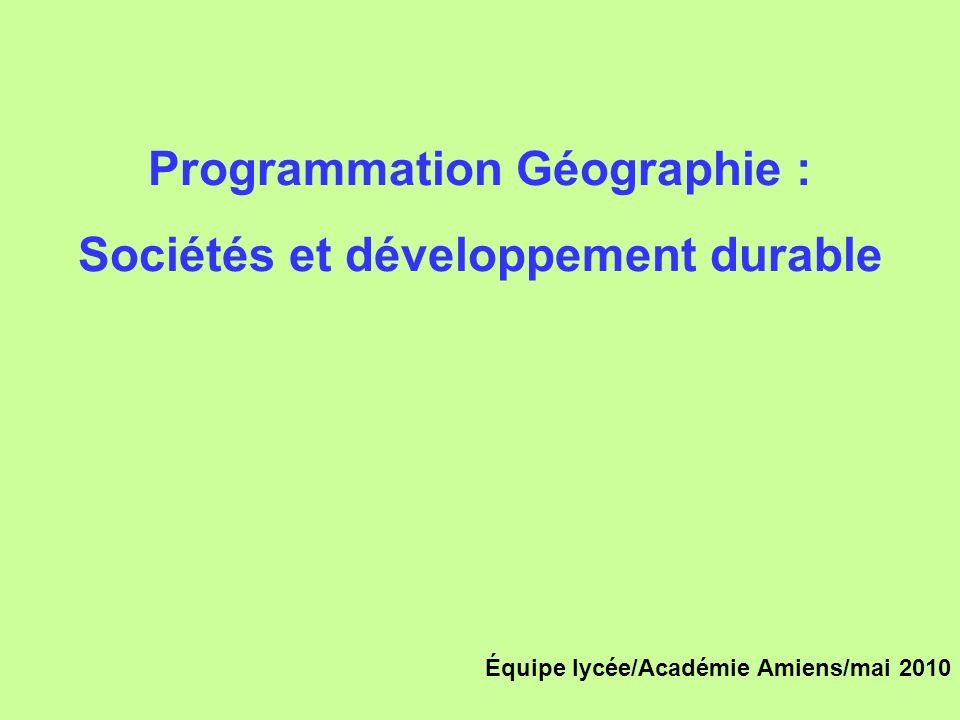 Programmation Géographie : Sociétés et développement durable Équipe lycée/Académie Amiens/mai 2010