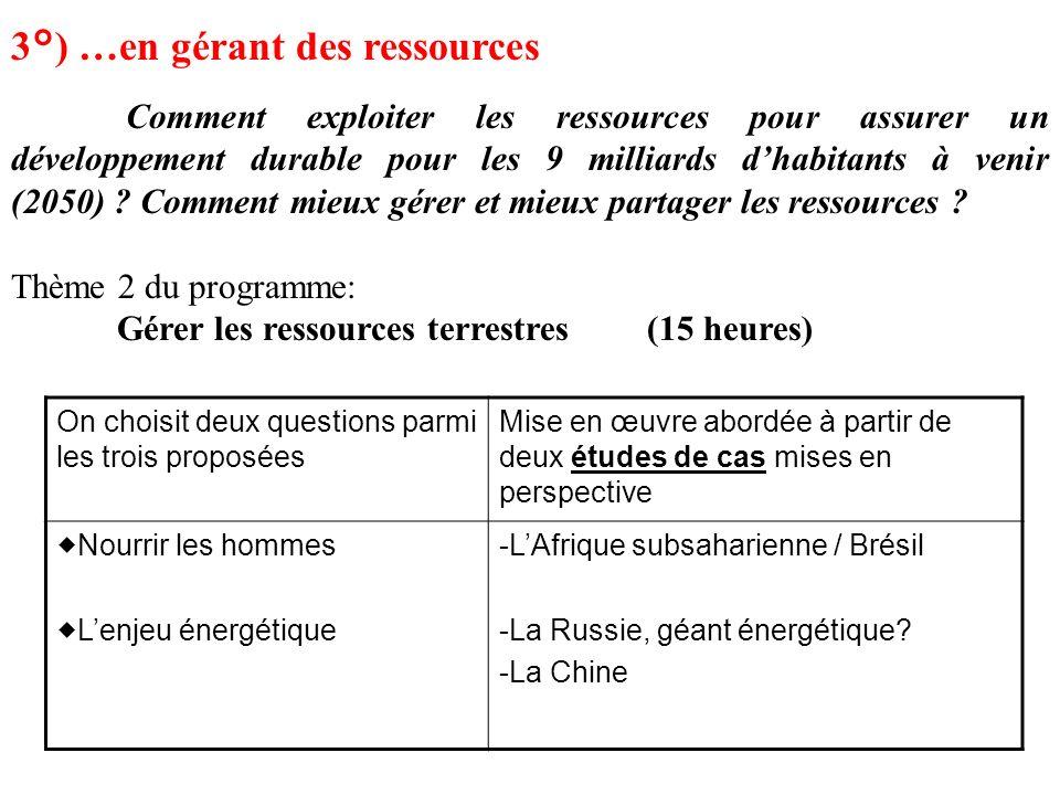 3°) …en gérant des ressources Comment exploiter les ressources pour assurer un développement durable pour les 9 milliards dhabitants à venir (2050) ?