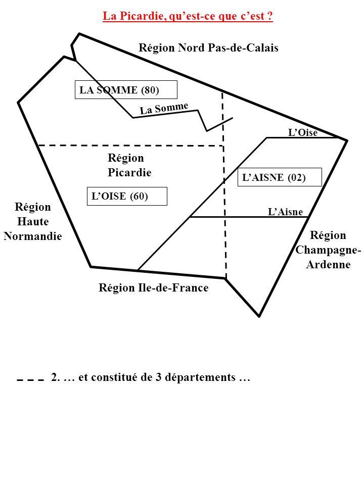 La Somme LOise LAisne La Picardie, quest-ce que cest ? Région Champagne- Ardenne Région Nord Pas-de-Calais Région Ile-de-France Région Haute Normandie
