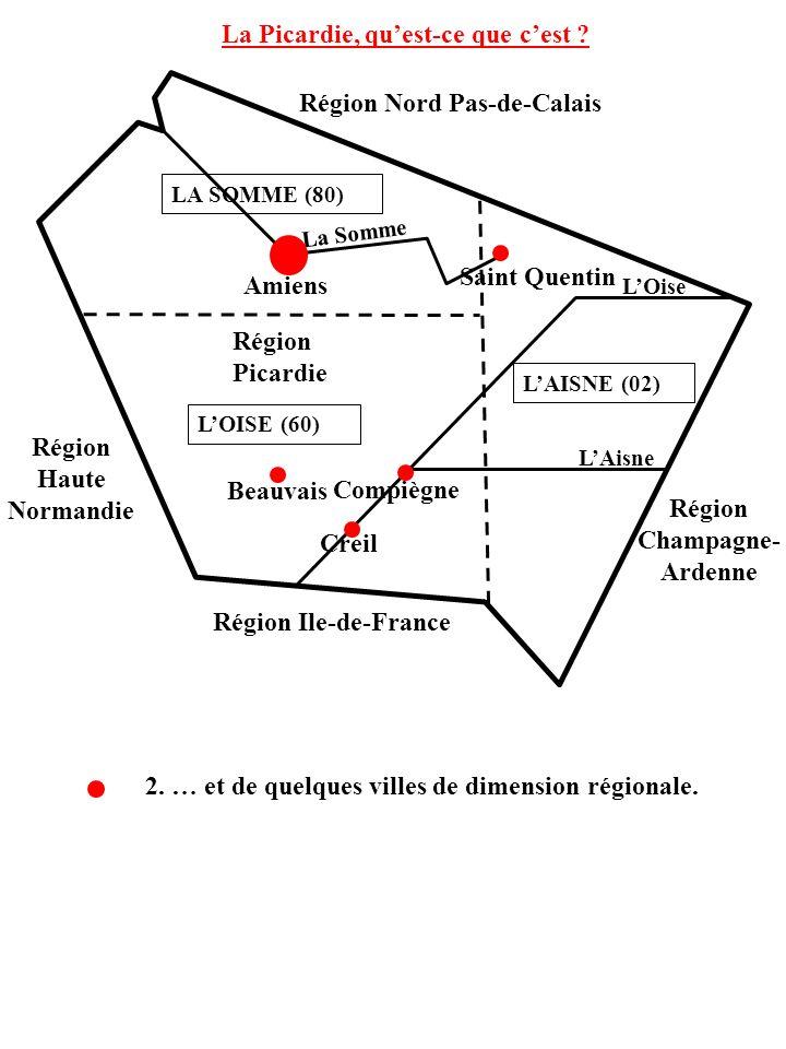 La Somme LOise LAisne La Picardie, quest-ce que cest ? Amiens Région Champagne- Ardenne Région Nord Pas-de-Calais Région Ile-de-France Région Haute No