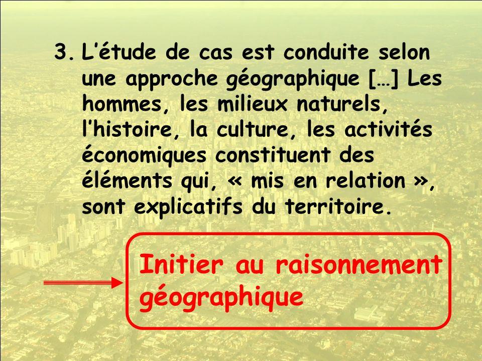 3.Létude de cas est conduite selon une approche géographique […] Les hommes, les milieux naturels, lhistoire, la culture, les activités économiques co