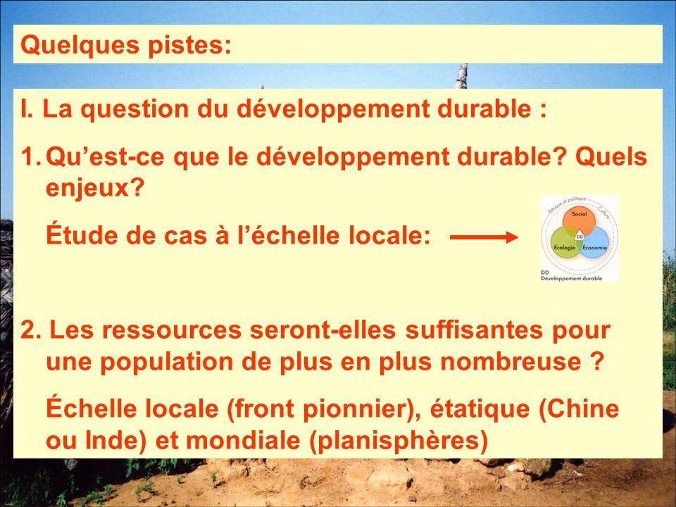 Quelques pistes: I. La question du développement durable : 1.Quest-ce que le développement durable? Quels enjeux? Étude de cas à léchelle locale: 2. L