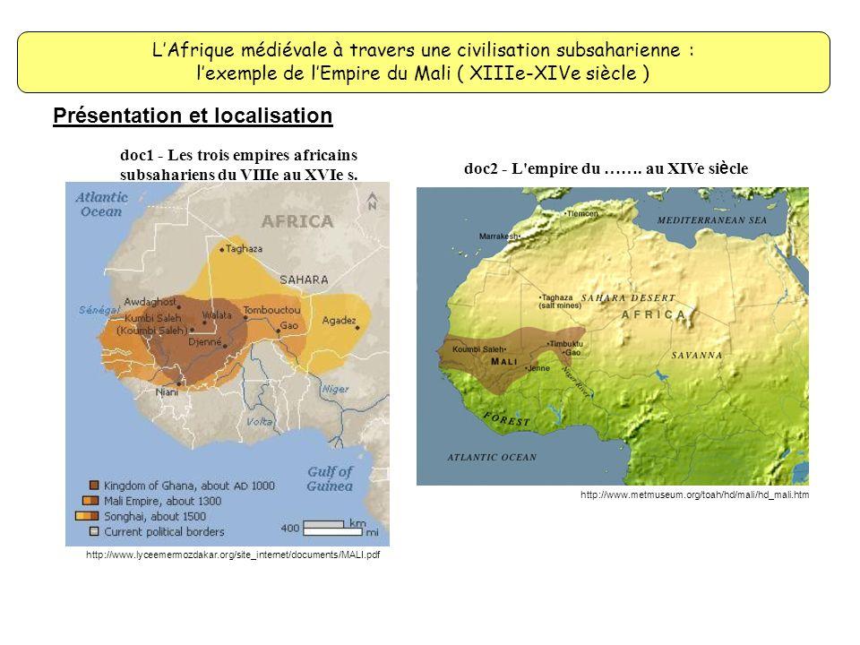 LAfrique médiévale à travers une civilisation subsaharienne : lexemple de lEmpire du Mali ( XIIIe-XIVe siècle ) Présentation et localisation http://ww