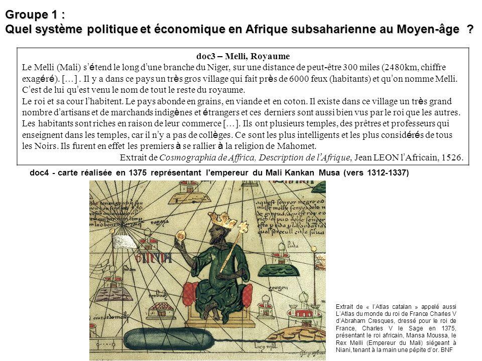 Groupe 1 : Quel système politique et économique en Afrique subsaharienne au Moyen-âge ? doc3 – Melli, Royaume Le Melli (Mali) s é tend le long d une b