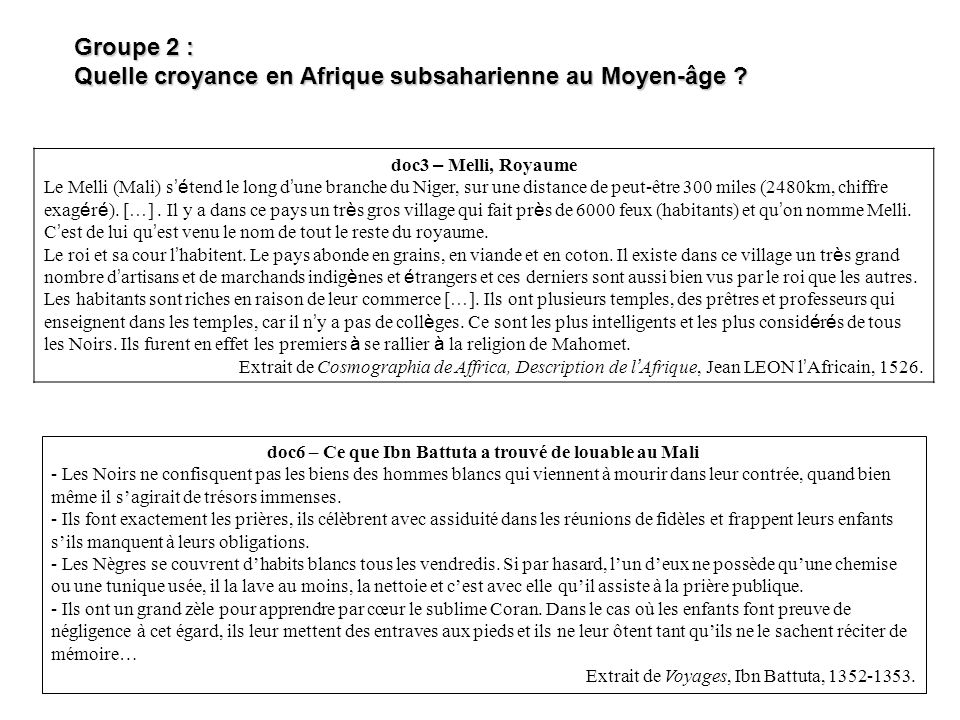 Groupe 2 : Quelle croyance en Afrique subsaharienne au Moyen-âge ? doc3 – Melli, Royaume Le Melli (Mali) s é tend le long d une branche du Niger, sur