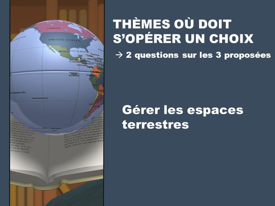 Gérer les espaces terrestres THÈMES OÙ DOIT SOPÉRER UN CHOIX 2 questions sur les 3 proposées