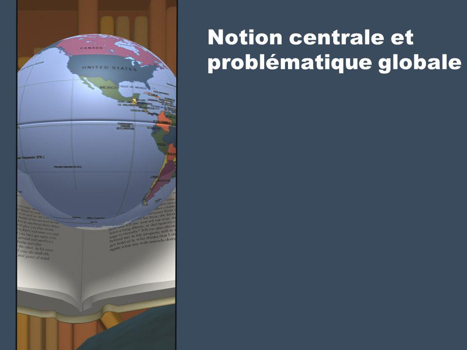 Notion centrale et problématique globale