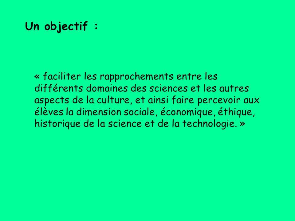 « faciliter les rapprochements entre les différents domaines des sciences et les autres aspects de la culture, et ainsi faire percevoir aux élèves la dimension sociale, économique, éthique, historique de la science et de la technologie.