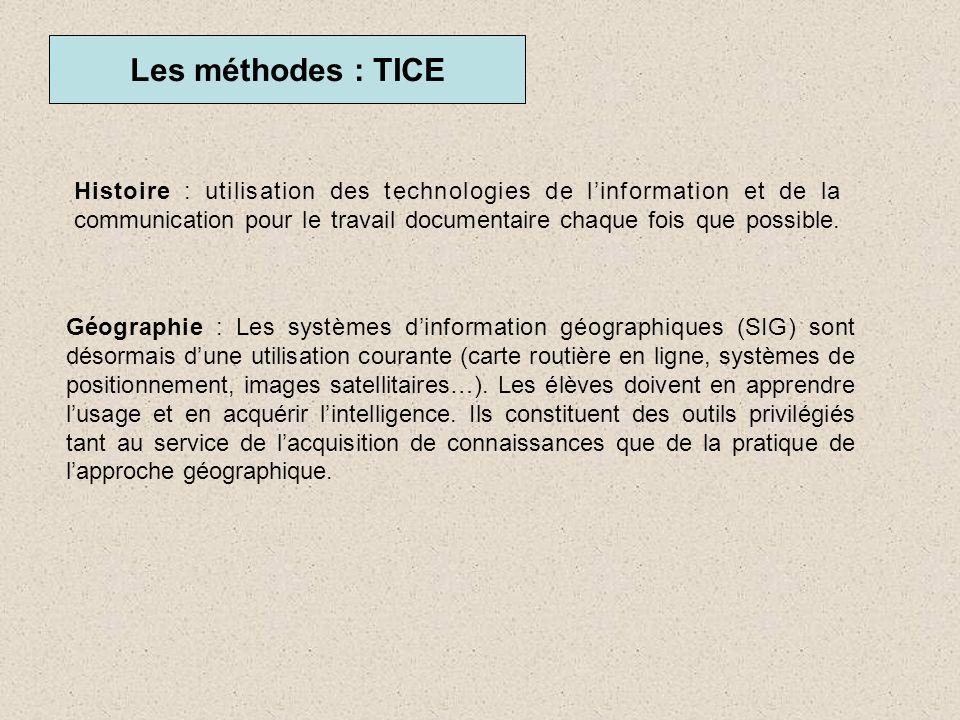 Les méthodes : TICE Histoire : utilisation des technologies de linformation et de la communication pour le travail documentaire chaque fois que possib