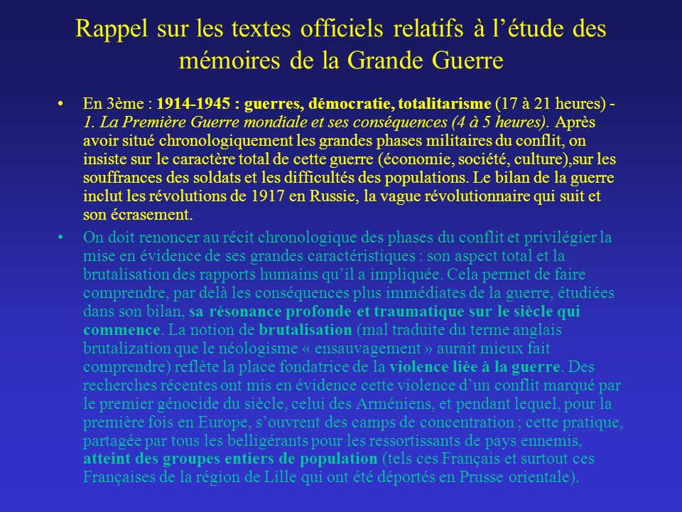 Rappel sur les textes officiels relatifs à létude des mémoires de la Grande Guerre En 3ème : 1914-1945 : guerres, démocratie, totalitarisme (17 à 21 h