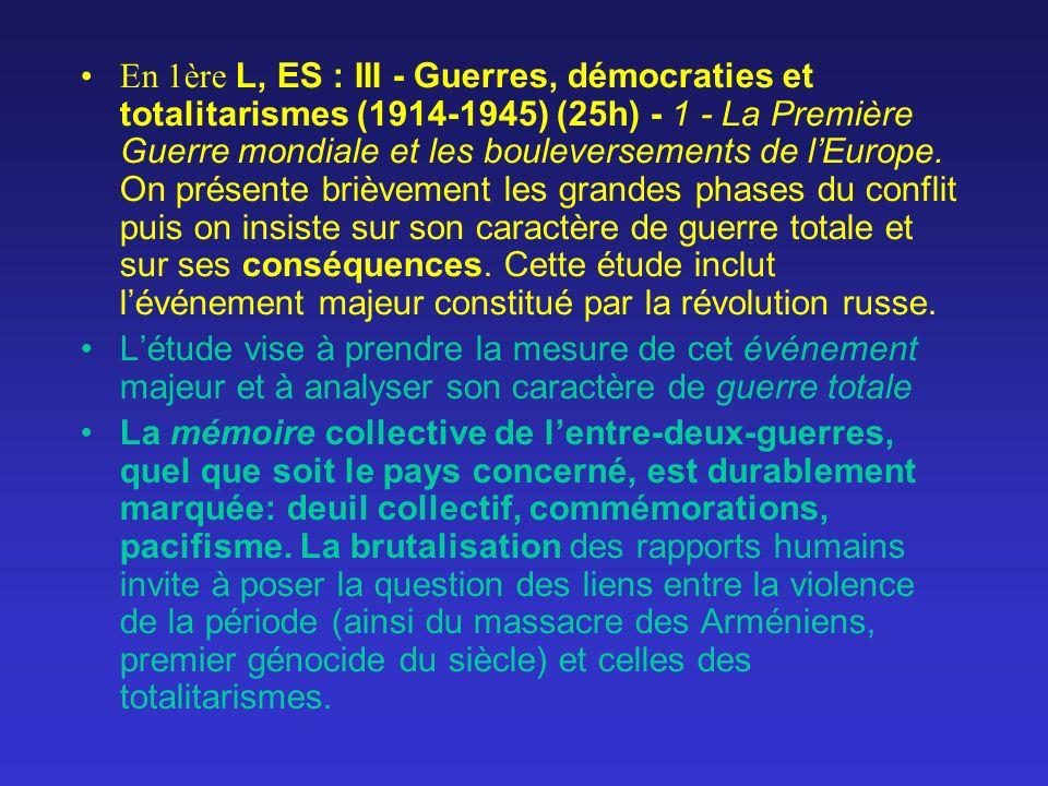 En 1ère L, ES : III - Guerres, démocraties et totalitarismes (1914-1945) (25h) - 1 - La Première Guerre mondiale et les bouleversements de lEurope. On