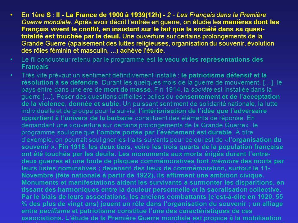 En 1ère S : II - La France de 1900 à 1939(12h) - 2 - Les Français dans la Première Guerre mondiale. Après avoir décrit lentrée en guerre, on étudie le