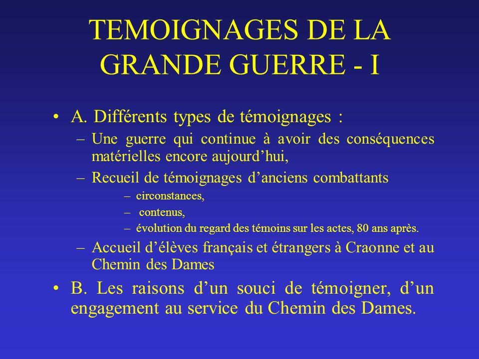 TEMOIGNAGES DE LA GRANDE GUERRE - I A. Différents types de témoignages : –Une guerre qui continue à avoir des conséquences matérielles encore aujourdh