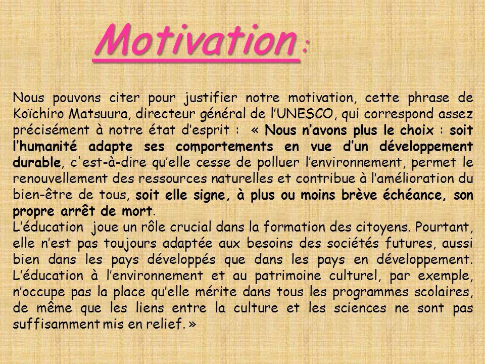 Motivation : Nous pouvons citer pour justifier notre motivation, cette phrase de Koïchiro Matsuura, directeur général de lUNESCO, qui correspond assez
