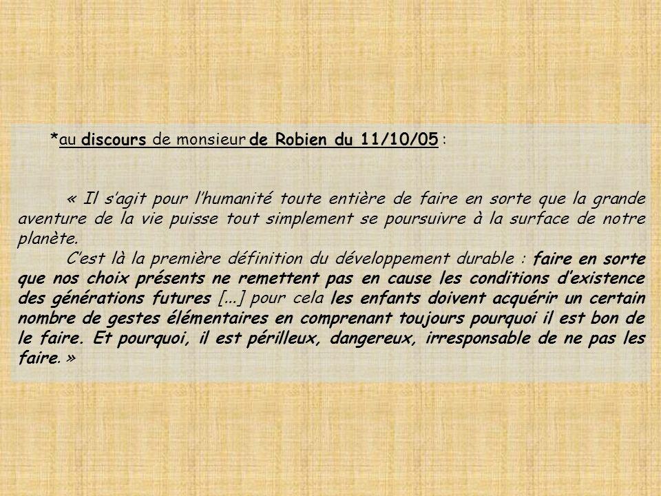 *au discours de monsieur de Robien du 11/10/05 : « Il sagit pour lhumanité toute entière de faire en sorte que la grande aventure de la vie puisse tou