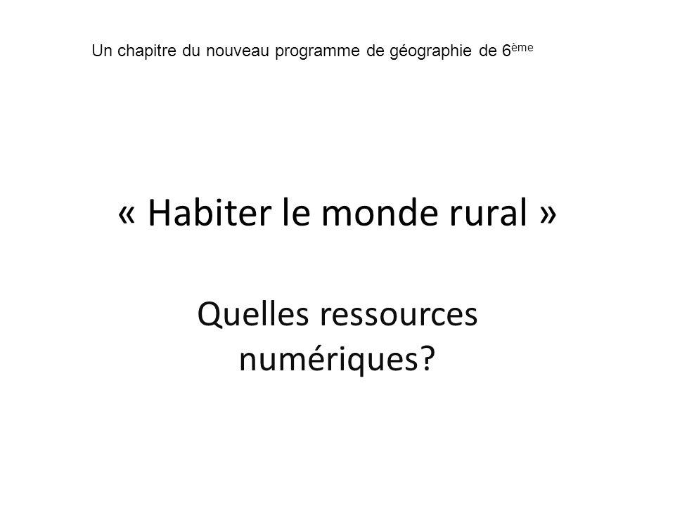 « Habiter le monde rural » Quelles ressources numériques? Un chapitre du nouveau programme de géographie de 6 ème