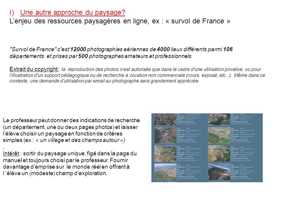 I)Une autre approche du paysage? Lenjeu des ressources paysagères en ligne, ex : « survol de France » Extrait du copyright : la reproduction des photo