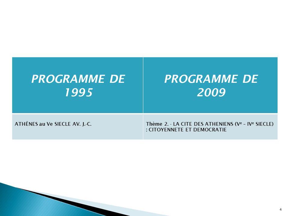 4 PROGRAMME DE 1995 PROGRAMME DE 2009 ATHÈNES au Ve SIECLE AV. J.-C.Thème 2. - LA CITE DES ATHENIENS (V e – IV e SIECLE) : CITOYENNETE ET DEMOCRATIE